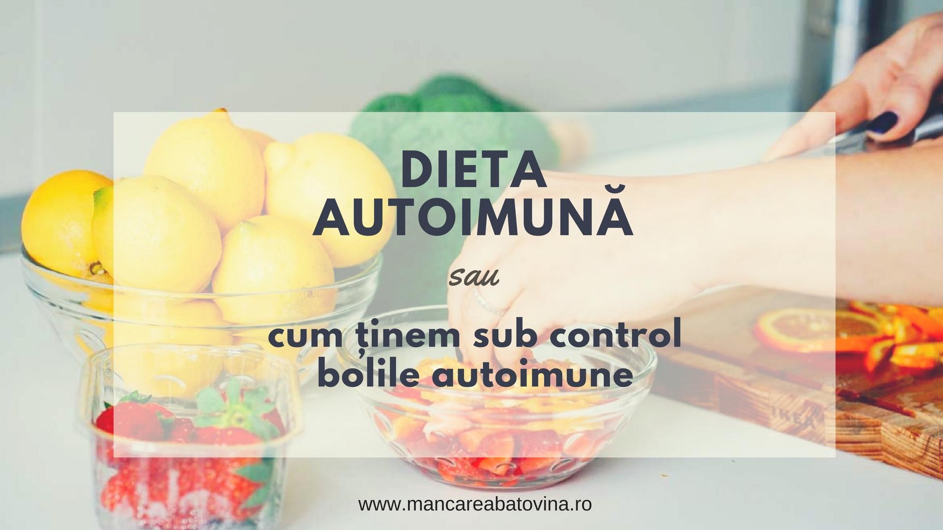 Dieta autoimună (AIP) – sau cum ținem sub control bolile autoimune