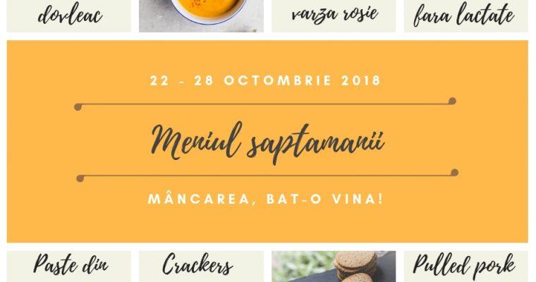 Meniul săptămânii 22-28 octombrie
