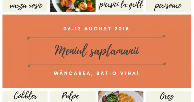 Meniul Săptămânii 6-12 August 2018