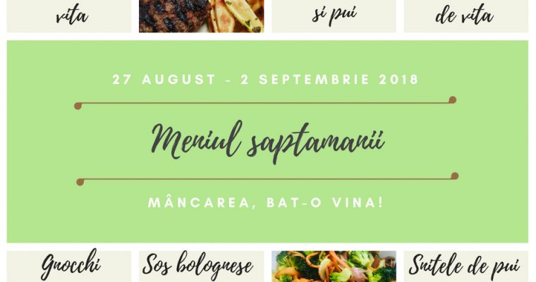 Meniul Săptămânii 27 august – 2 septembrie 2018
